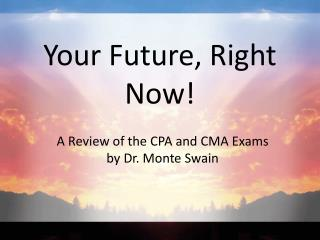 Your Future, Right Now!