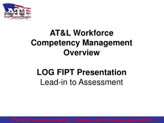 AT&L Workforce Competency Management Overview LOG FIPT Presentation Lead-in to Assessment