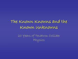 The Known Knowns and the Known Unknowns