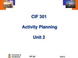 CIF 301  Activity Planning Unit 2