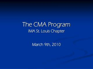 The CMA Program IMA St. Louis Chapter March 9th, 2010