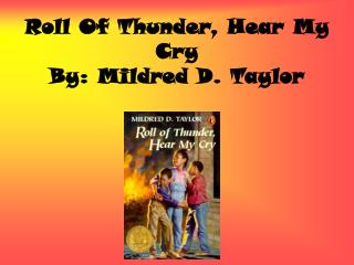 Roll Of Thunder, Hear My Cry By: Mildred D. Taylor