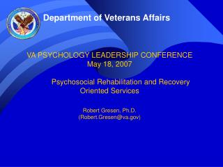 VA PSYCHOLOGY LEADERSHIP CONFERENCE May 18, 2007   Psychosocial Rehabilitation and Recovery Oriented Services   Robert G