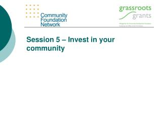 Session 5 � Invest in your community