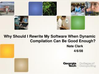 Why Should I Rewrite My Software When Dynamic Compilation Can Be Good Enough?