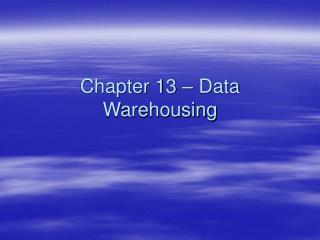 Chapter 13 – Data Warehousing