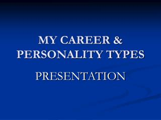 MY CAREER & PERSONALITY TYPES