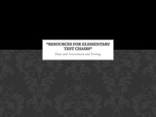 �Resources for Elementary Test Chairs�