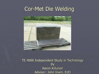 Cor-Met Die Welding