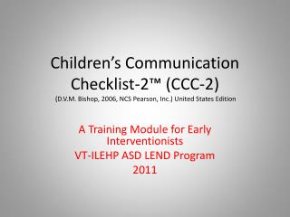 A Training Module for Early Interventionists VT-ILEHP ASD LEND Program 2011