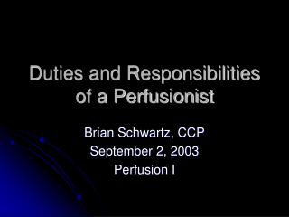Duties and Responsibilities  of a Perfusionist