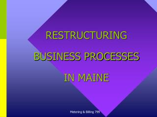 RESTRUCTURING  BUSINESS PROCESSES IN MAINE