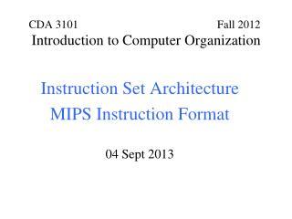 Instruction Set Architecture MIPS Instruction Format 04 Sept 2013