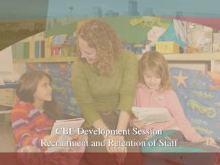 CBE Development Session Recruitment and Retention of Staff