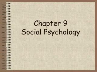 Chapter 9 Social Psychology