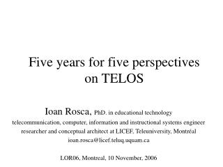 Five years for five perspectives  on TELOS