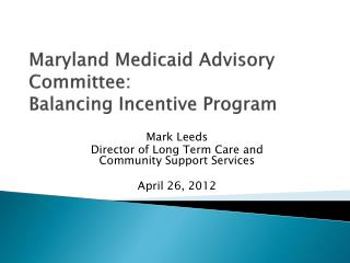Maryland Medicaid Advisory Committee:  Balancing Incentive Program