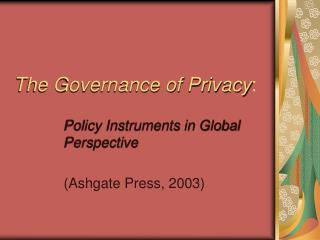 The Governance of Privacy :