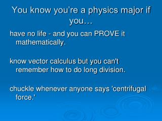 You know you're a physics major if you…