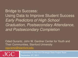 Presentation to Harvard Strategic Data Project Team September 27, 2011