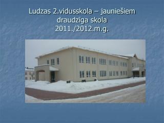 Ludzas 2.vidusskola – jauniešiem draudzīga skola  2011./2012.m.g.