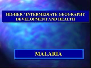 HIGHER / INTERMEDIATE GEOGRAPHY DEVELOPMENT AND HEALTH