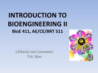 INTRODUCTION TO BIOENGINEERING II BioE 411, AE/CE/BRT 511