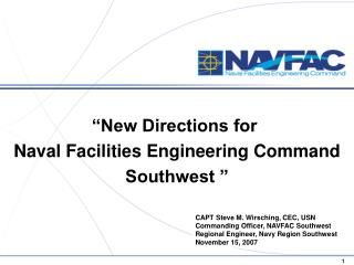 CAPT Steve M. Wirsching, CEC, USN Commanding Officer, NAVFAC Southwest