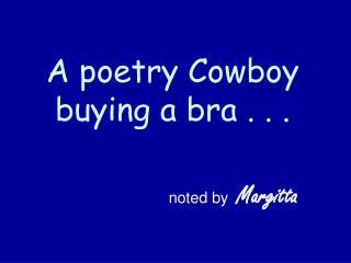 A poetry Cowboy buying a bra . . .