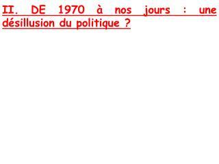 II. DE 1970   nos jours : une d sillusion du politique
