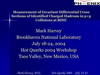 Mark Harvey Brookhaven National Laboratory July 18-24, 2004  Hot Quarks 2004 Workshop