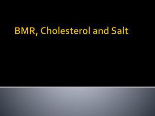 BMR, Cholesterol and Salt
