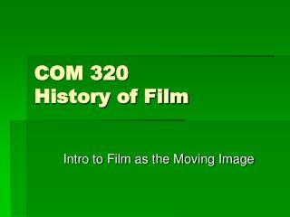 COM 320 History of Film