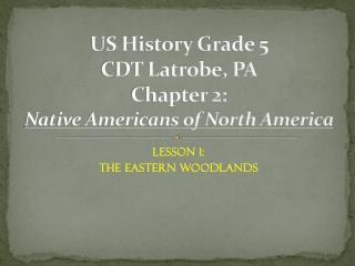 US History Grade 5 CDT Latrobe, PA Chapter  2: Native Americans of North America