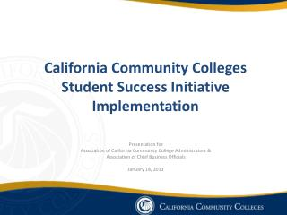 California Community Colleges  Student Success Initiative Implementation