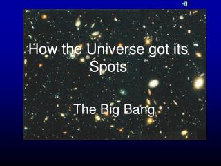 How the Universe got its Spots