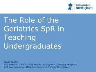 The Role of the Geriatrics SpR in Teaching Undergraduates
