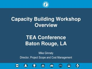 Capacity Building Workshop Overview TEA Conference Baton Rouge, LA