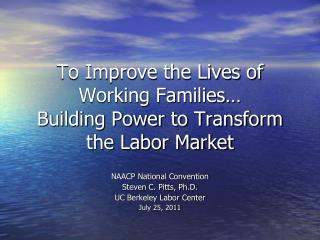 To Improve the Lives of Working Families… Building Power to Transform the Labor Market