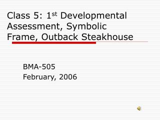 Class 5: 1 st  Developmental Assessment, Symbolic Frame, Outback Steakhouse