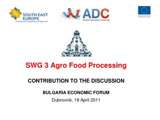 SWG 3 Agro Food Processing CONTRIBUTION TO THE DISCUSSION BULGARIA ECONOMIC FORUM