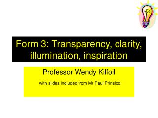 Form 3: Transparency, clarity, illumination, inspiration