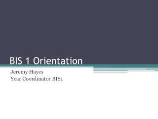 BIS 1 Orientation