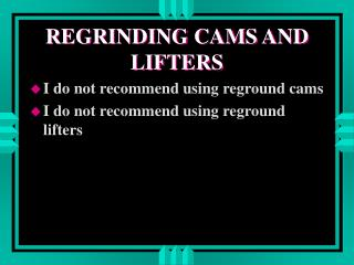 REGRINDING CAMS AND LIFTERS