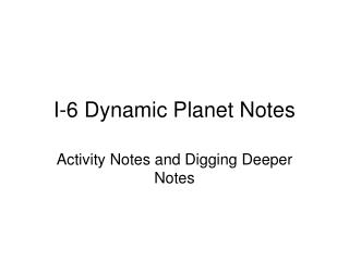 I-6 Dynamic Planet Notes