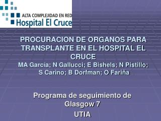 PROCURACION DE ORGANOS PARA TRANSPLANTE EN EL HOSPITAL EL CRUCE MA Garc a; N Gallucci; E Bishels; N Pistillo;  S Carino;