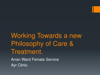 Working Towards a new Philosophy of Care & Treatment.