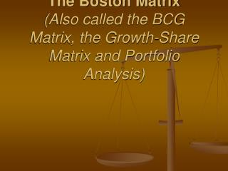 The Boston Matrix (Also called the BCG Matrix, the Growth-Share Matrix and Portfolio Analysis)