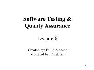 Software Testing &  Quality Assurance Lecture 6 Created by: Paulo Alencar Modified by: Frank Xu