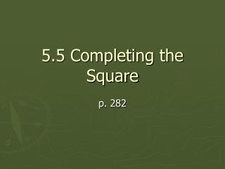 5.5 Completing the Square